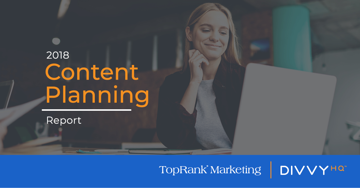 The 2018 Content Planning Report - Download Now!